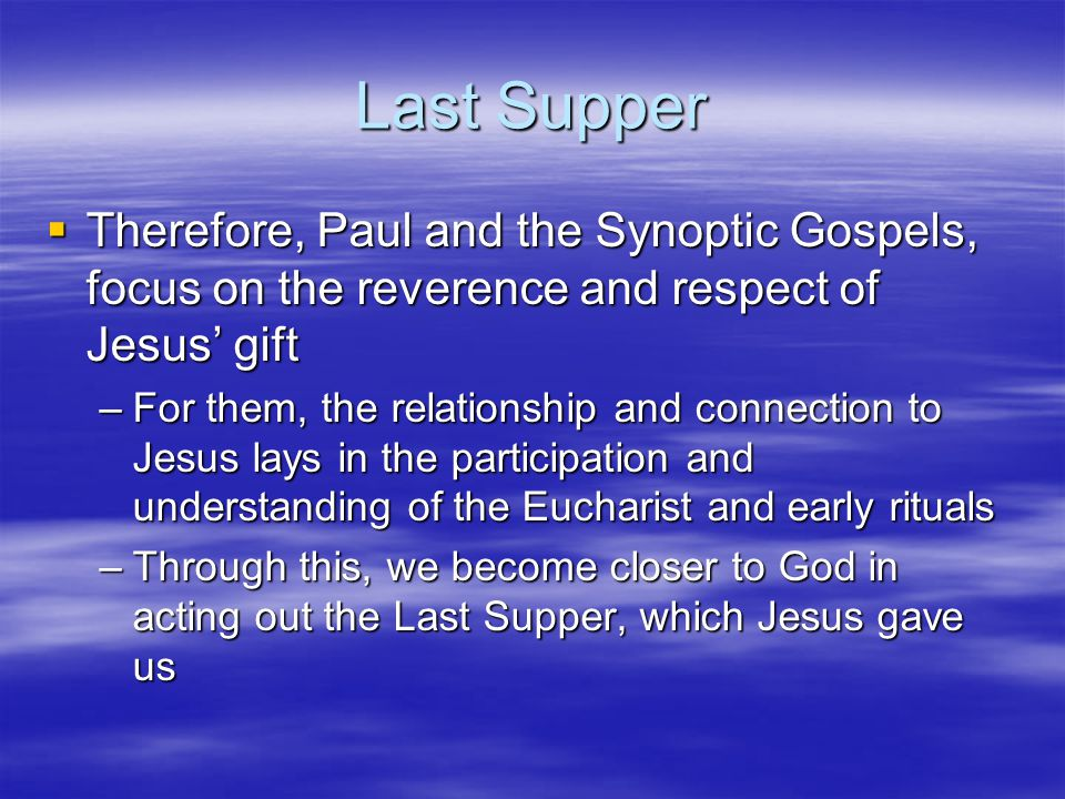 Last Supper Therefore, Paul and the Synoptic Gospels, focus on the reverence and respect of Jesus' gift.