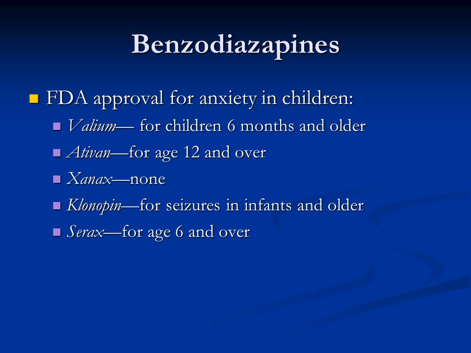 Benzodiazapines FDA approval for anxiety in children: