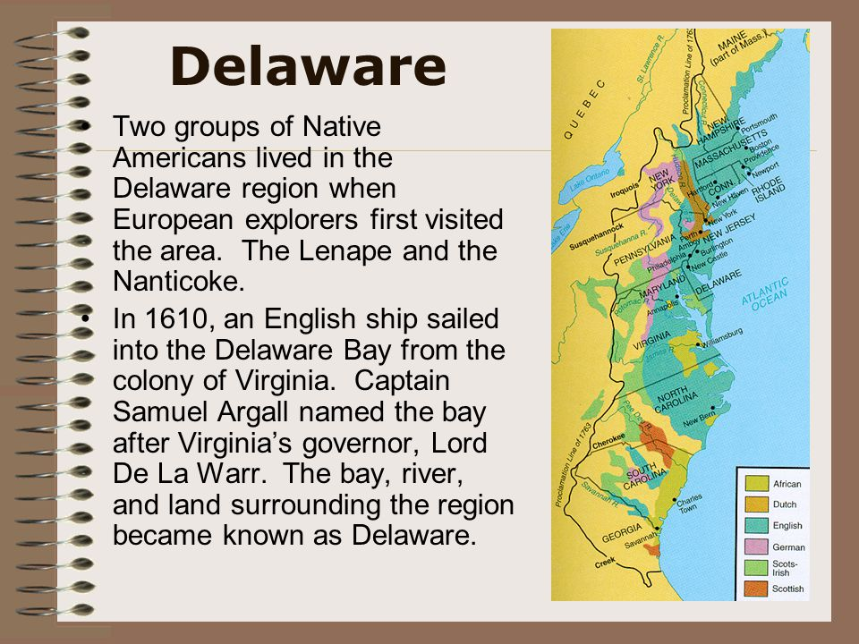 Delaware Two groups of Native Americans lived in the Delaware region when European explorers first visited the area. The Lenape and the Nanticoke.