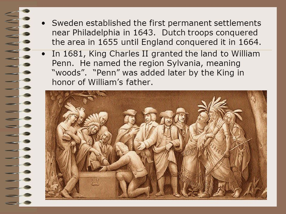Sweden established the first permanent settlements near Philadelphia in 1643. Dutch troops conquered the area in 1655 until England conquered it in 1664.