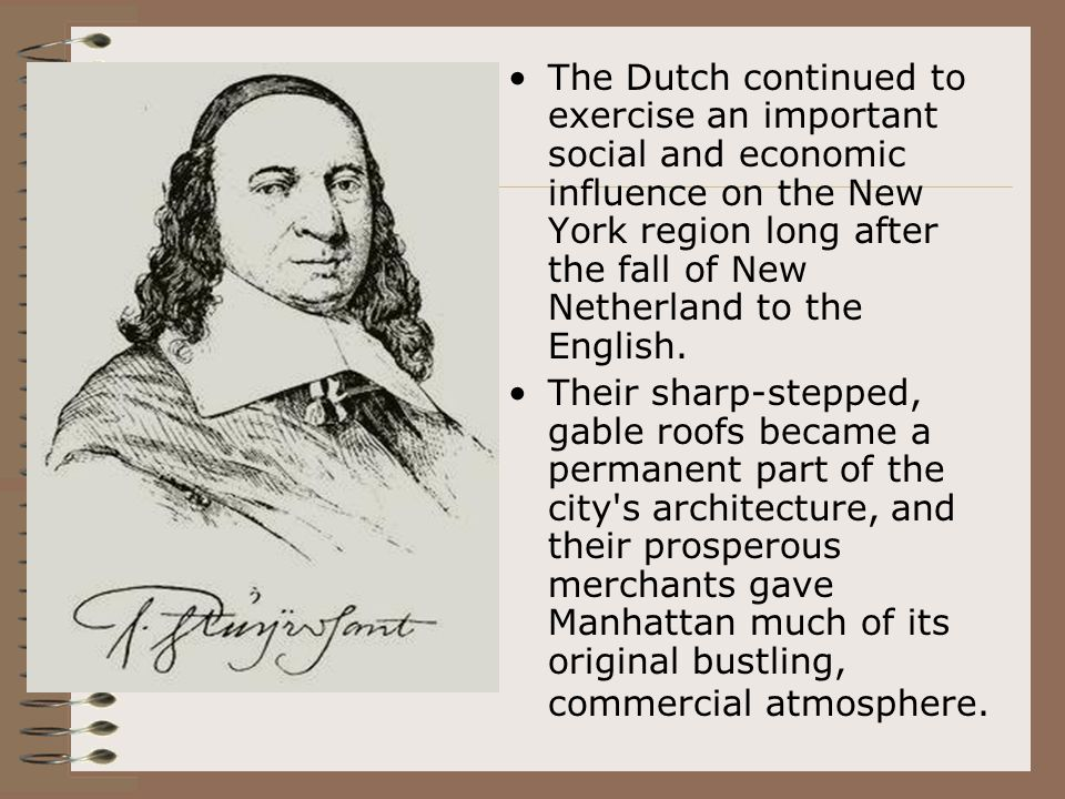 The Dutch continued to exercise an important social and economic influence on the New York region long after the fall of New Netherland to the English.