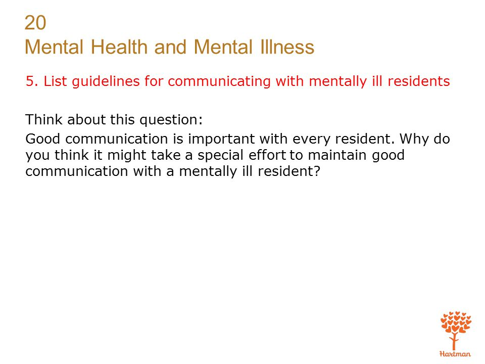 5. List guidelines for communicating with mentally ill residents