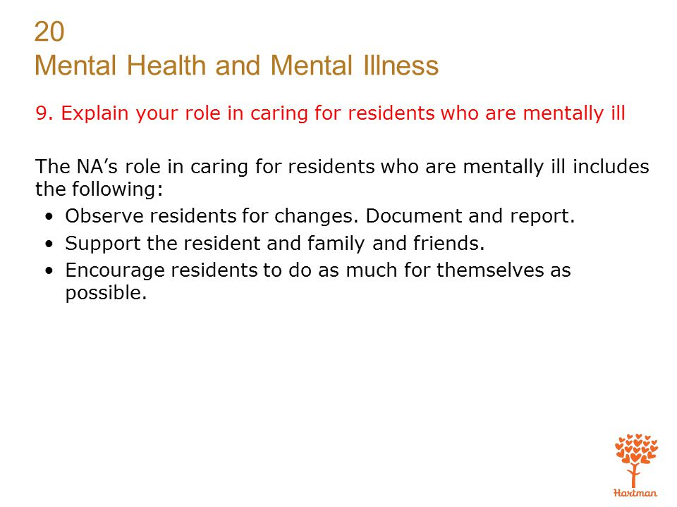 9. Explain your role in caring for residents who are mentally ill