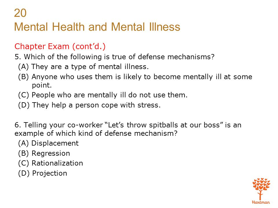 Chapter Exam (cont'd.) 5. Which of the following is true of defense mechanisms (A) They are a type of mental illness.