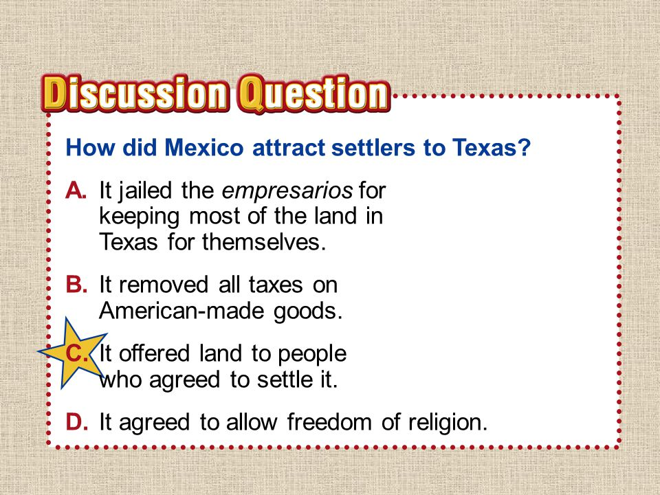 A B C D How did Mexico attract settlers to Texas