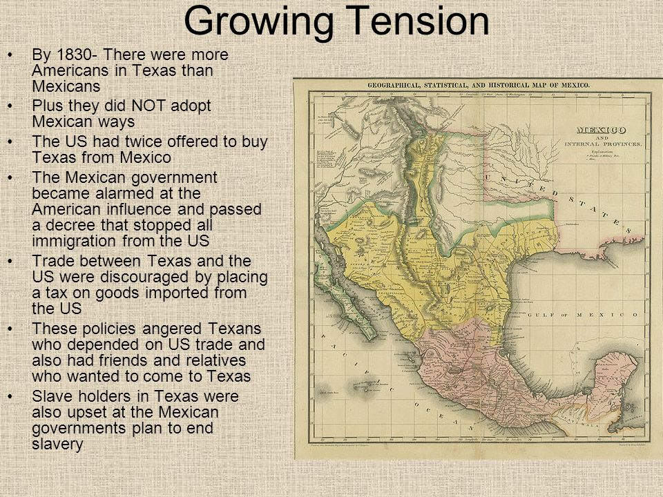 Growing Tension By 1830- There were more Americans in Texas than Mexicans. Plus they did NOT adopt Mexican ways.