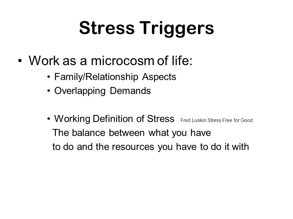 Stress Triggers Work as a microcosm of life:
