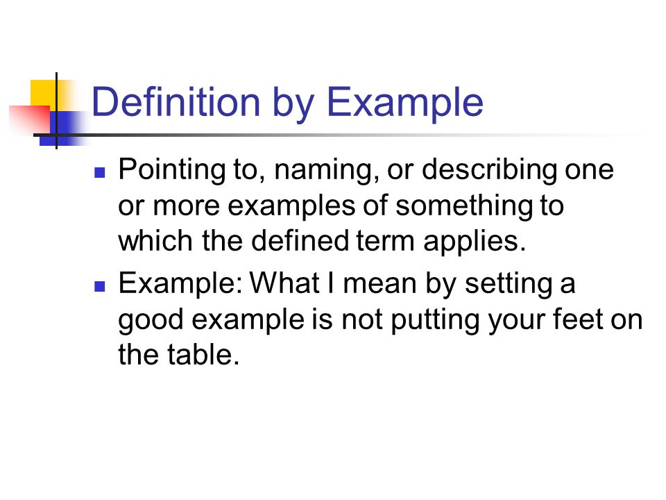Definition by Example Pointing to, naming, or describing one or more examples of something to which the defined term applies.