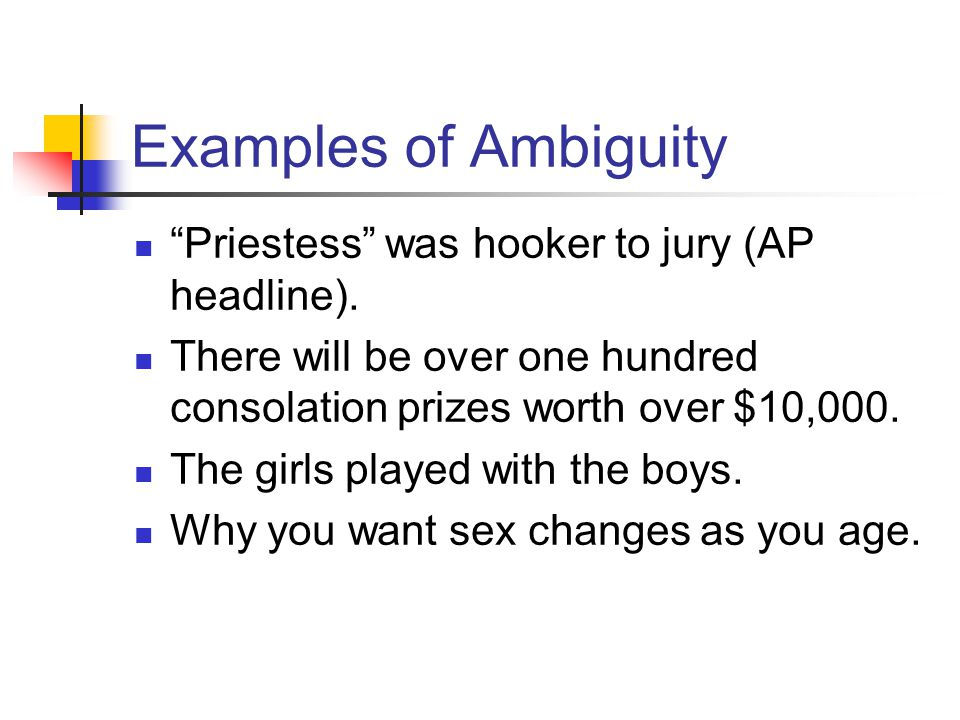 Examples of Ambiguity Priestess was hooker to jury (AP headline).