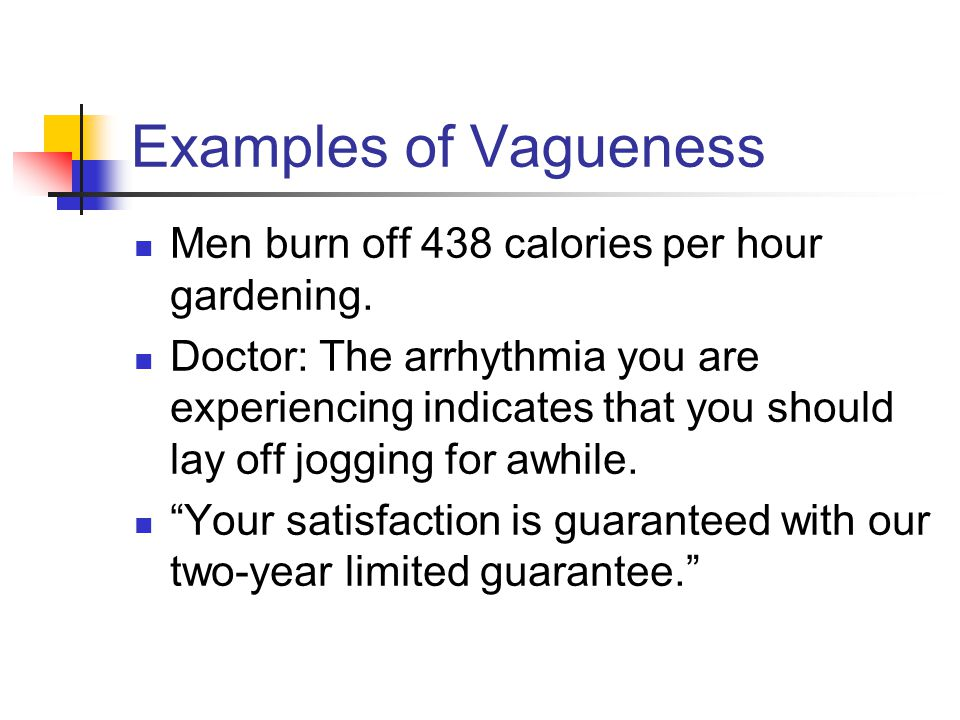 Examples of Vagueness Men burn off 438 calories per hour gardening.