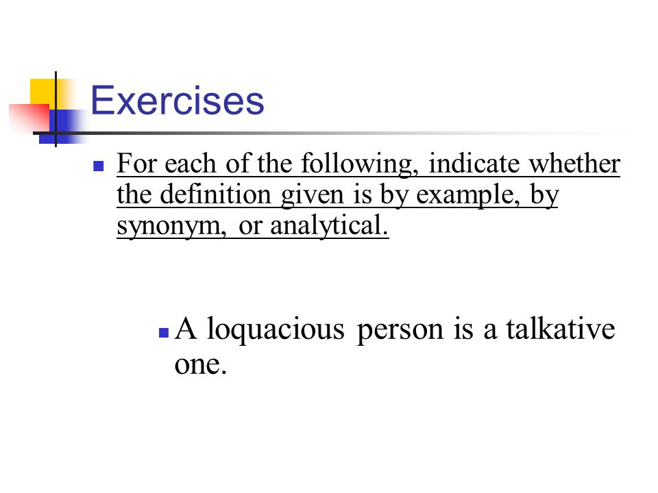 Exercises A loquacious person is a talkative one.