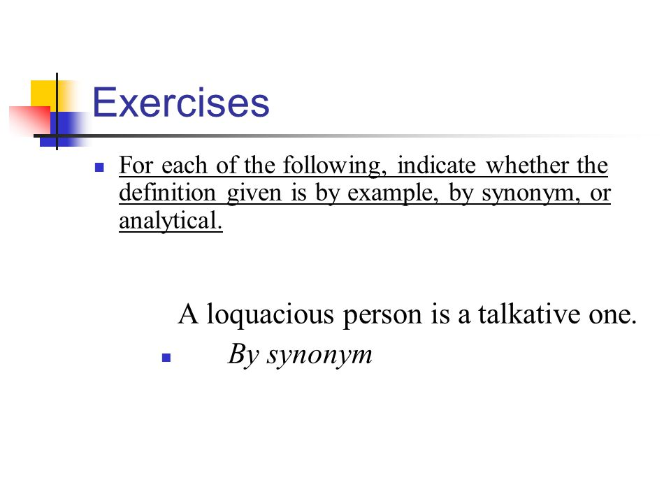 Exercises A loquacious person is a talkative one. By synonym