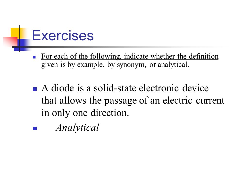 Exercises For each of the following, indicate whether the definition given is by example, by synonym, or analytical.