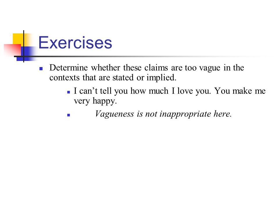 Exercises Determine whether these claims are too vague in the contexts that are stated or implied.