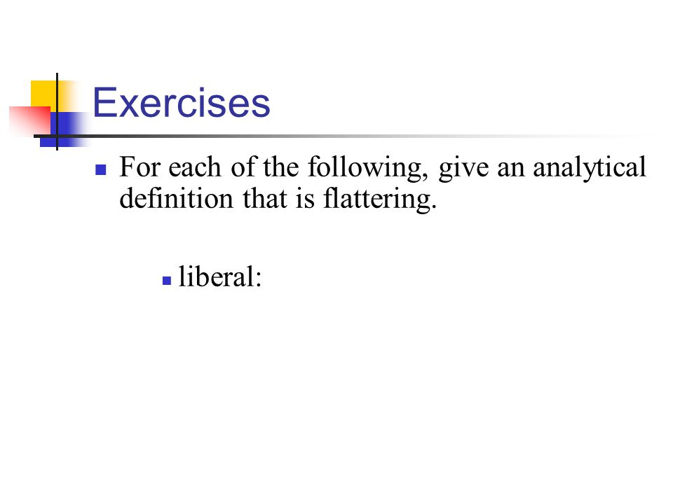 Exercises For each of the following, give an analytical definition that is flattering. liberal: