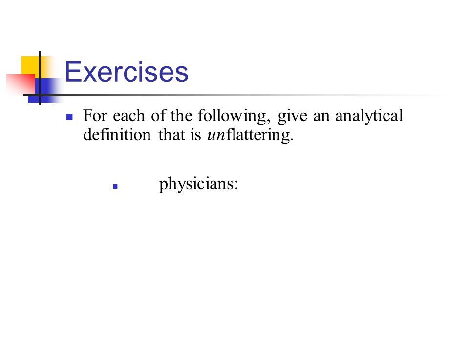 Exercises For each of the following, give an analytical definition that is unflattering.