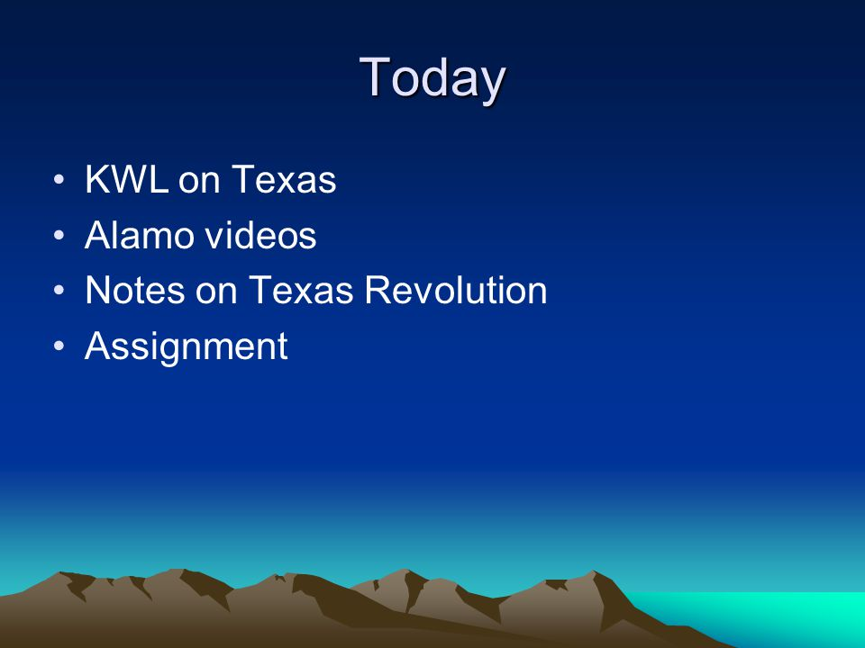 Today KWL on Texas Alamo videos Notes on Texas Revolution Assignment