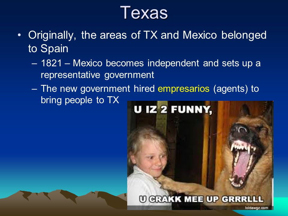 Texas Originally, the areas of TX and Mexico belonged to Spain