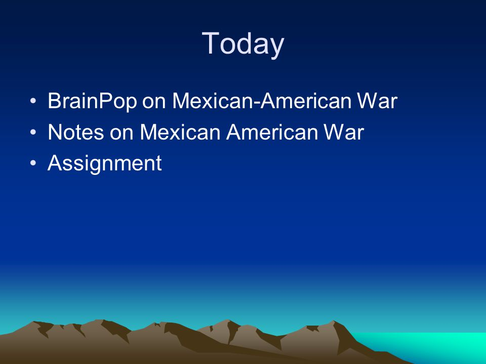Today BrainPop on Mexican-American War Notes on Mexican American War