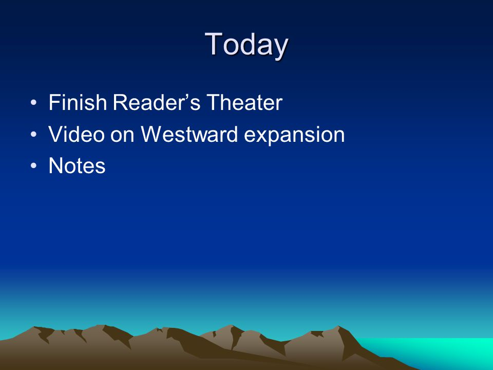 Today Finish Reader's Theater Video on Westward expansion Notes