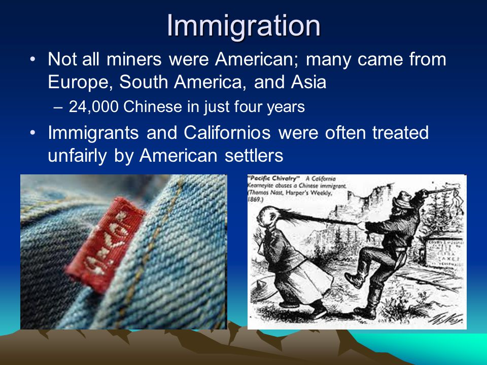 Immigration Not all miners were American; many came from Europe, South America, and Asia. 24,000 Chinese in just four years.