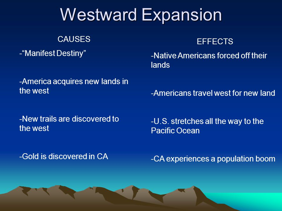 Westward Expansion CAUSES EFFECTS Manifest Destiny