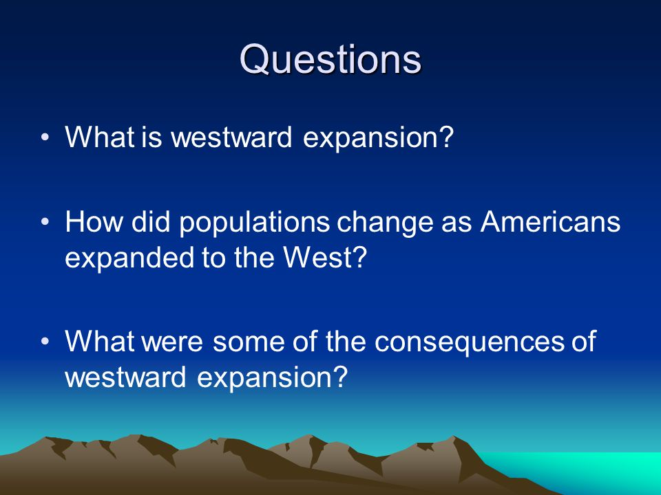 Questions What is westward expansion