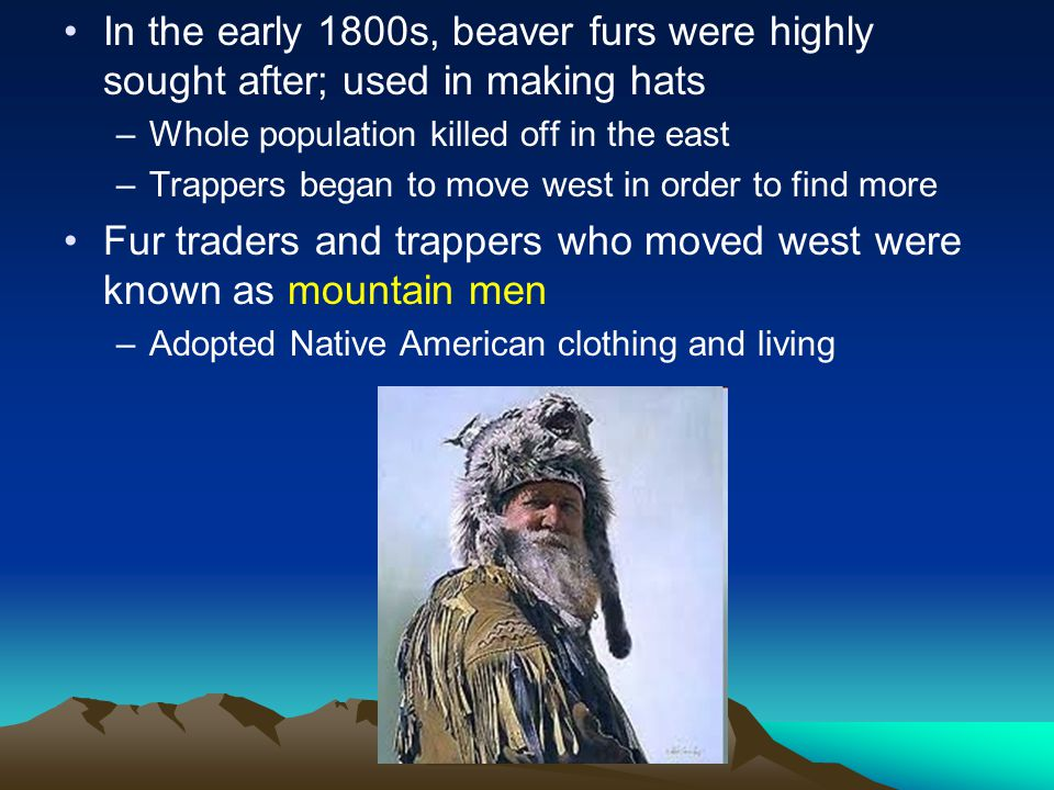Fur traders and trappers who moved west were known as mountain men