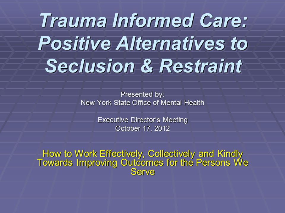 Trauma Informed Care: Positive Alternatives to Seclusion & Restraint