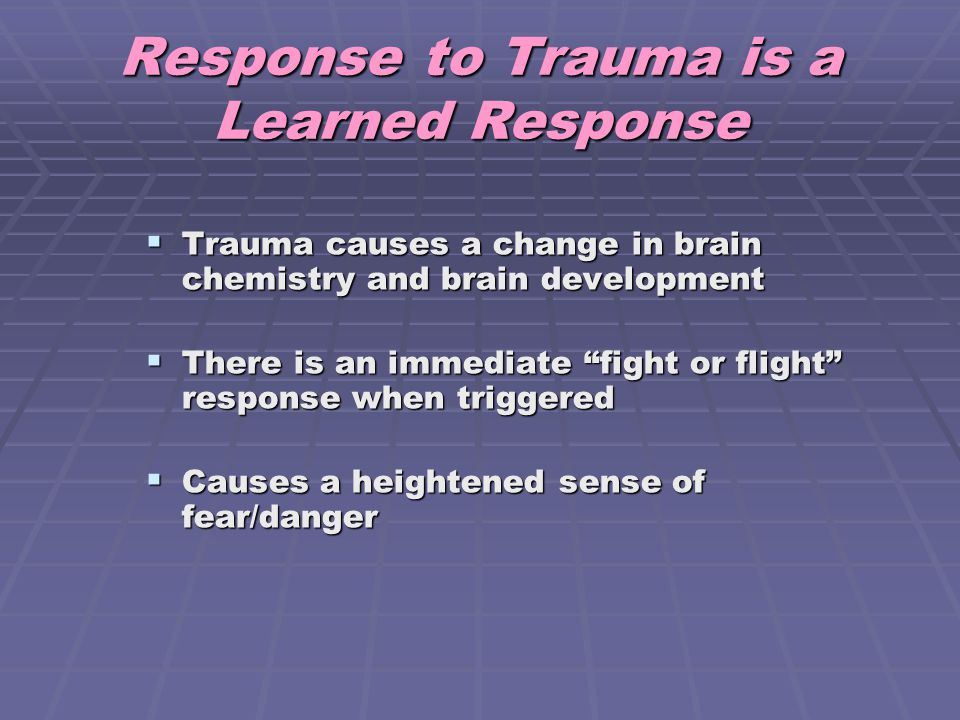 Response to Trauma is a Learned Response