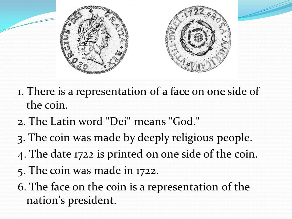 1. There is a representation of a face on one side of the coin.