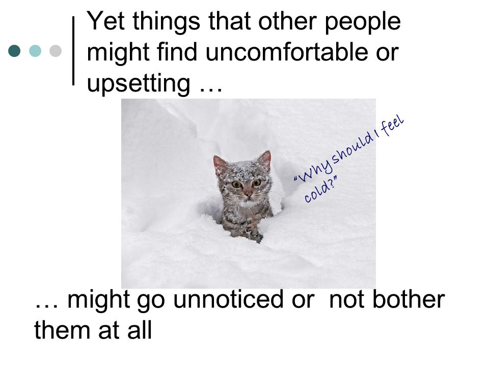 Yet things that other people might find uncomfortable or upsetting …