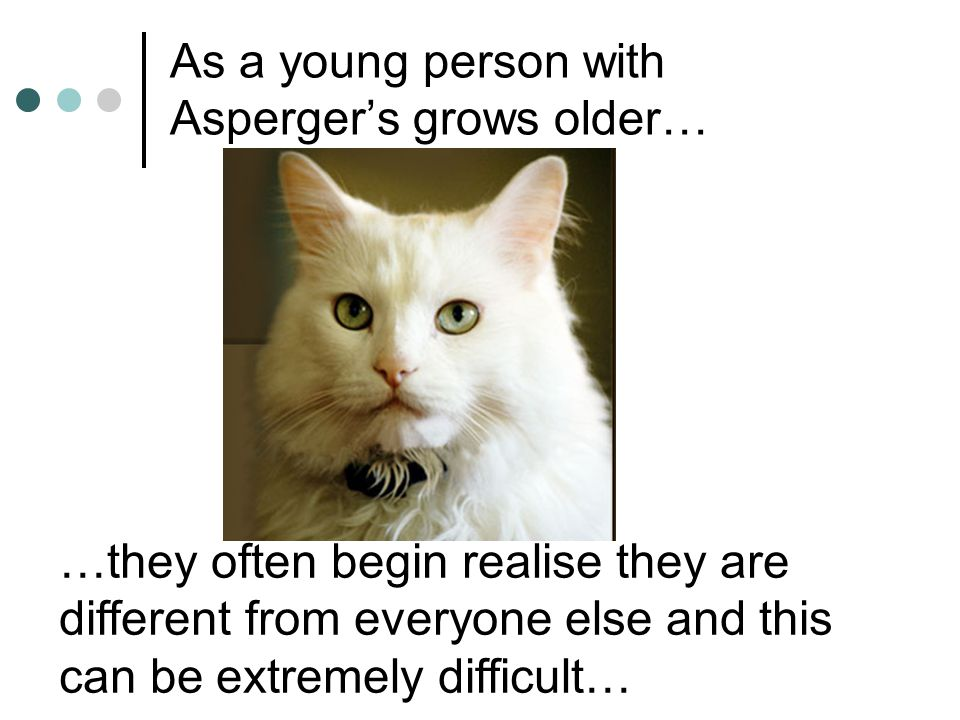 As a young person with Asperger's grows older…