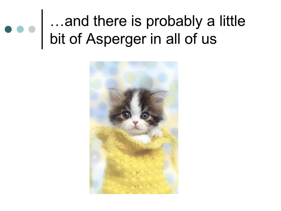 …and there is probably a little bit of Asperger in all of us