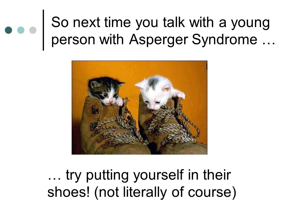 So next time you talk with a young person with Asperger Syndrome …