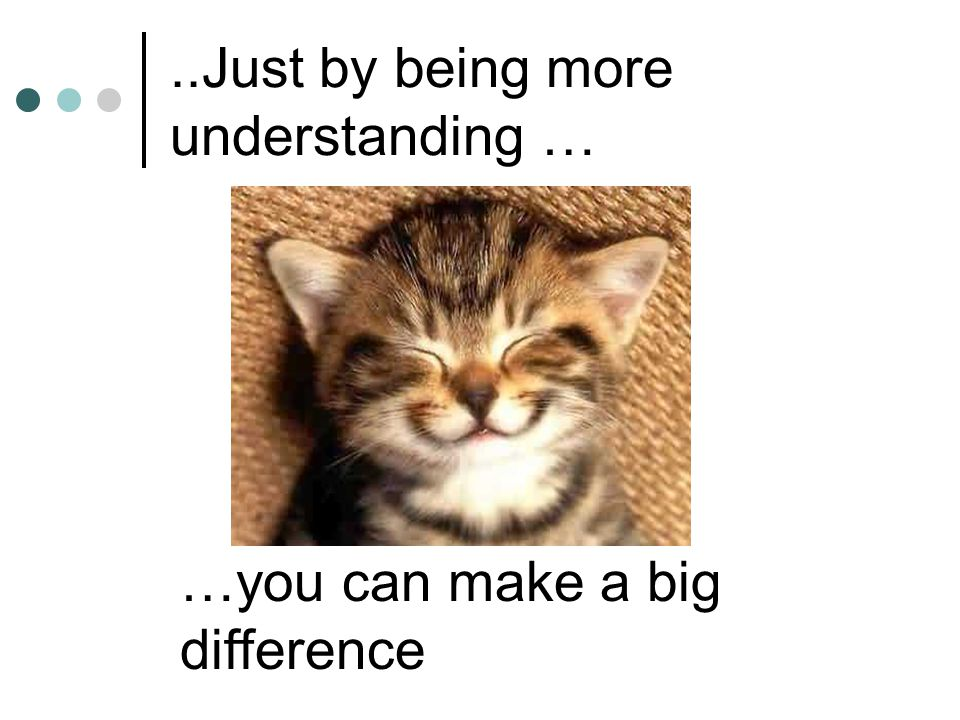 ..Just by being more understanding …