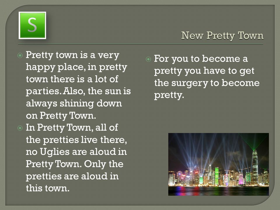 New Pretty Town Pretty town is a very happy place, in pretty town there is a lot of parties. Also, the sun is always shining down on Pretty Town.