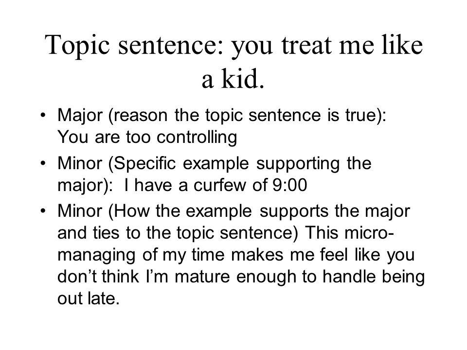 Topic sentence: you treat me like a kid.
