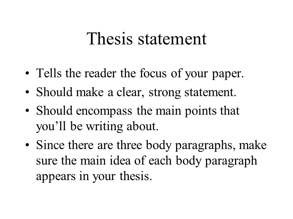 Thesis statement Tells the reader the focus of your paper.