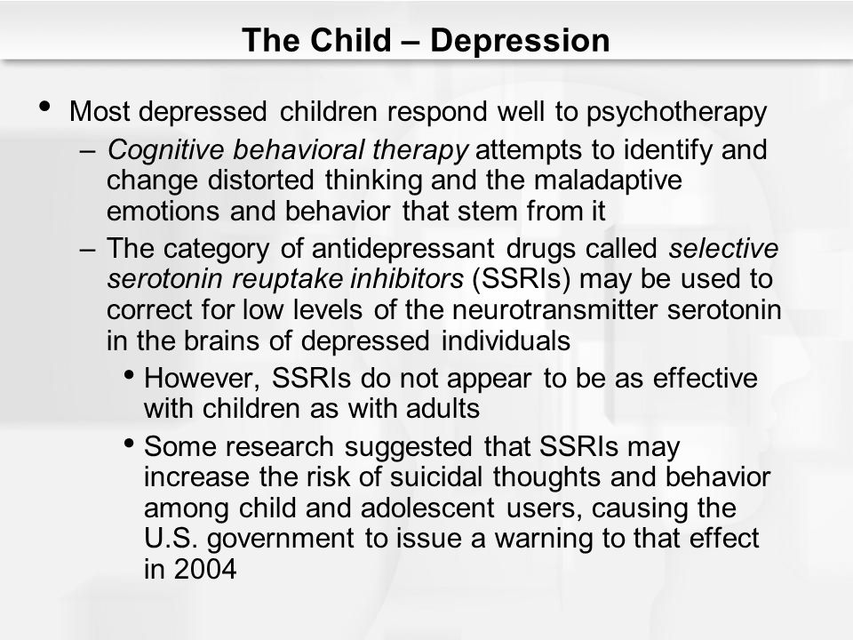 The Child – Depression Most depressed children respond well to psychotherapy.