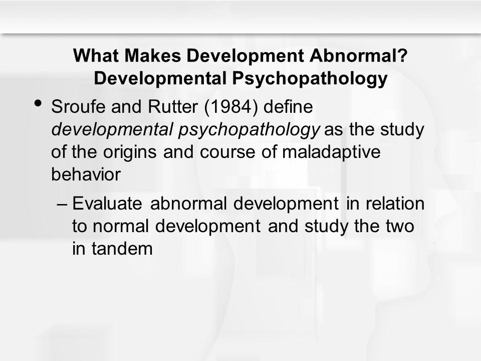 What Makes Development Abnormal Developmental Psychopathology