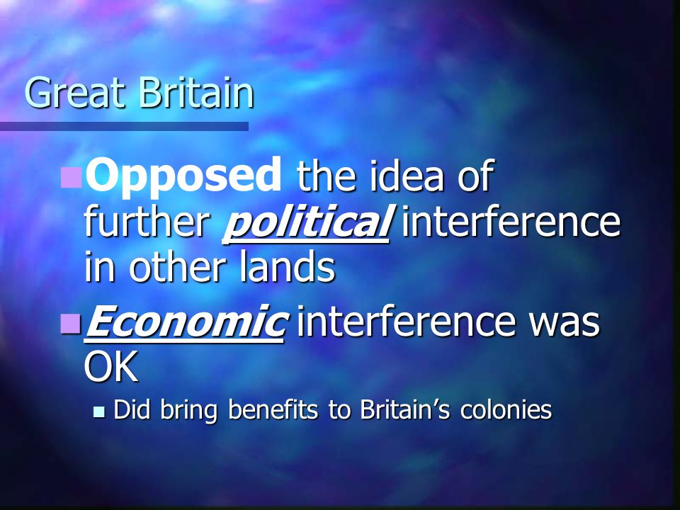 Opposed the idea of further political interference in other lands