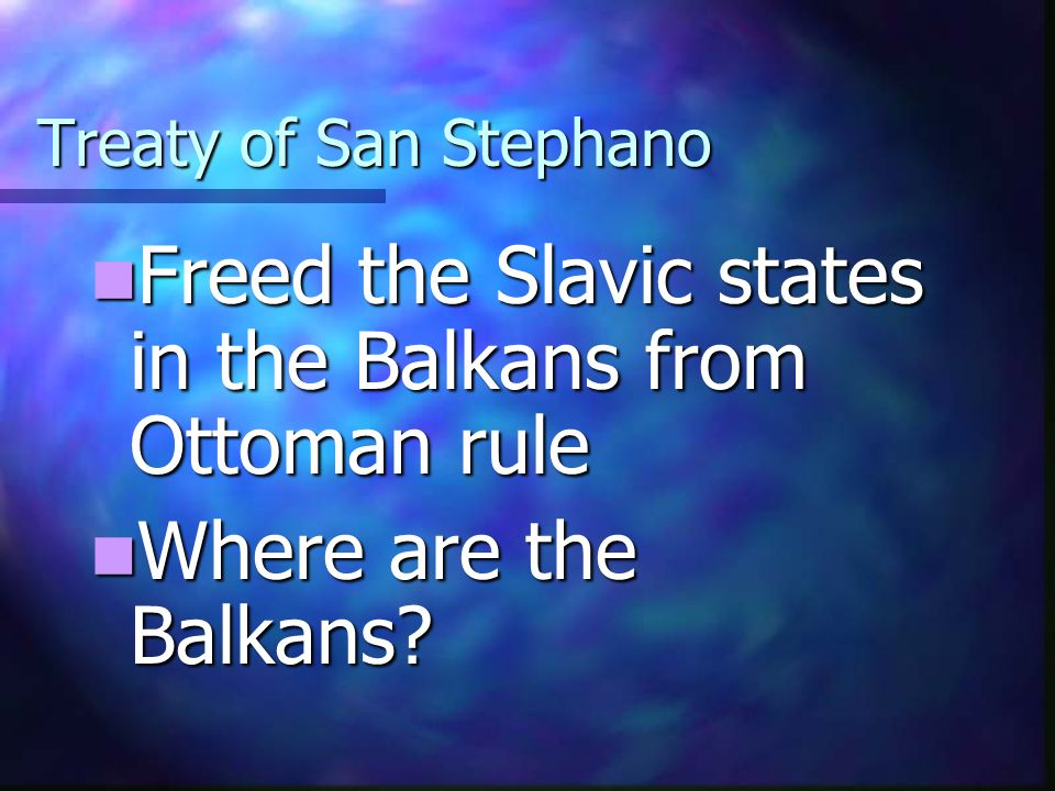 Freed the Slavic states in the Balkans from Ottoman rule