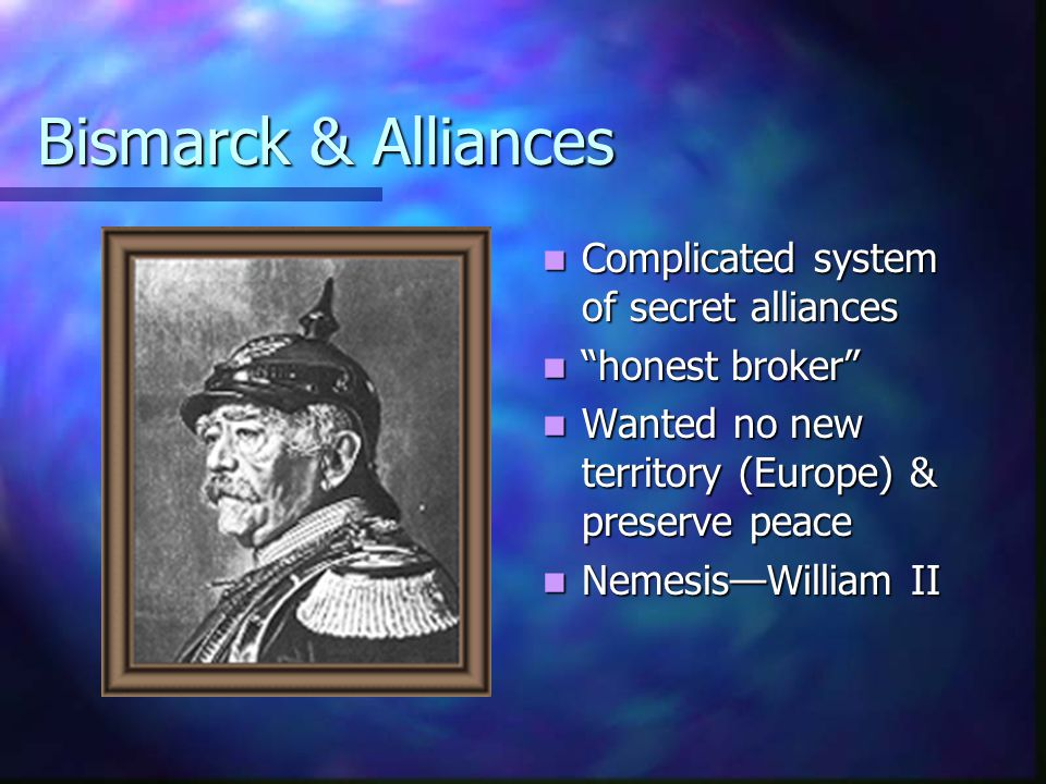 Bismarck & Alliances Complicated system of secret alliances