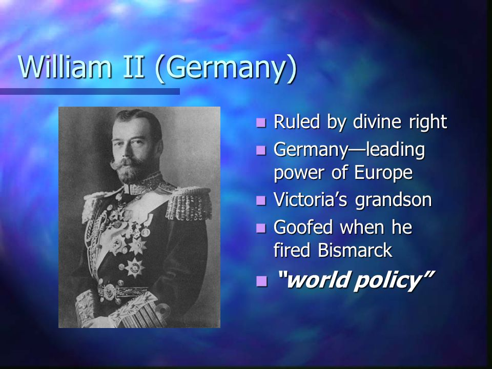 William II (Germany) world policy Ruled by divine right