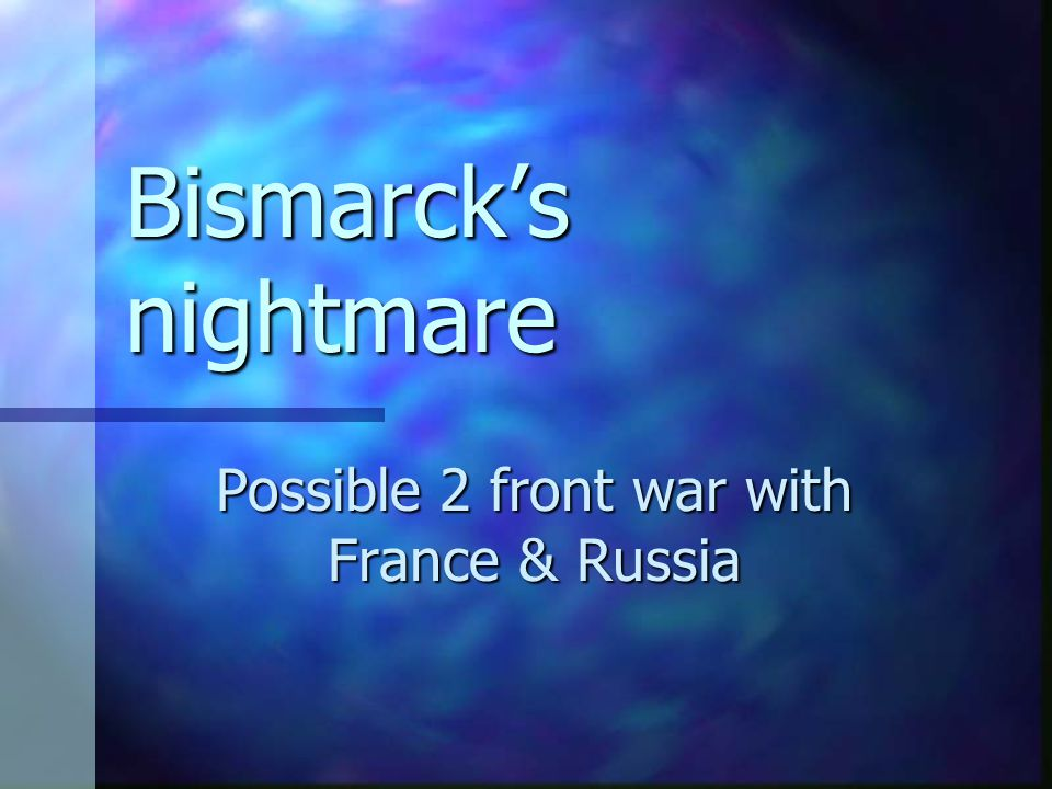 Possible 2 front war with France & Russia