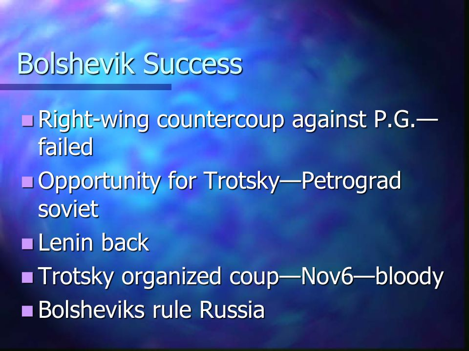 Bolshevik Success Right-wing countercoup against P.G.—failed