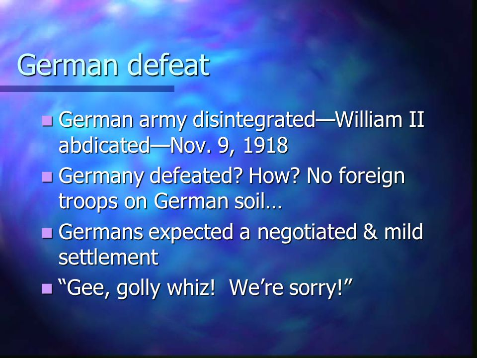 German defeat German army disintegrated—William II abdicated—Nov. 9, 1918. Germany defeated How No foreign troops on German soil…