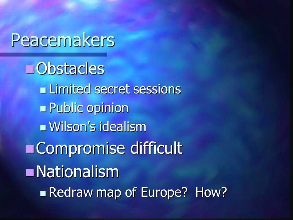 Peacemakers Obstacles Compromise difficult Nationalism