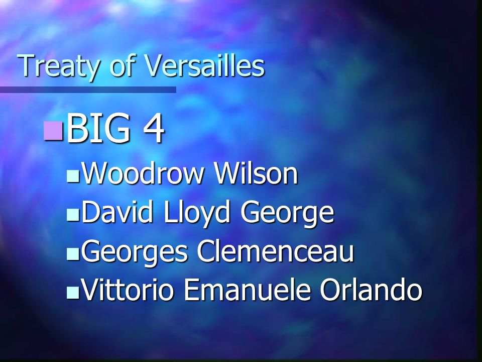 BIG 4 Treaty of Versailles Woodrow Wilson David Lloyd George